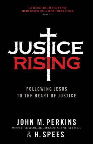 Justice Rising: Following Jesus to the Heart of Justice