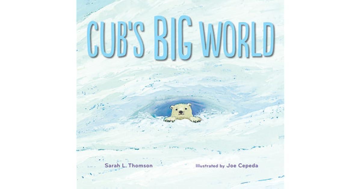 Cub S Big World By Sarah L Thomson