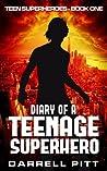 Diary of a Teenage Superhero (Teen Superheroes, #1)