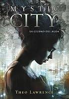 La ciudad del agua (Mystic City, #1)