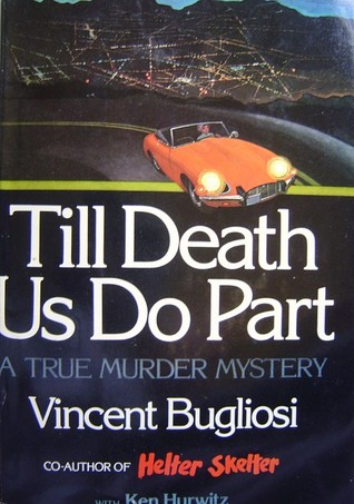 Till Death Us Do Part A True Murder Mystery By Vincent Bugliosi