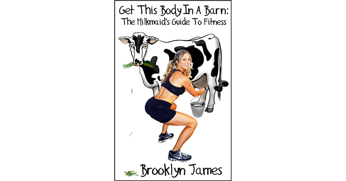 Get This Body In A Barn: The Milkmaids Guide To Fitness
