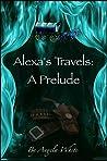 Alexa's Travels: A Prelude (Alexa's Travels, #0.5)