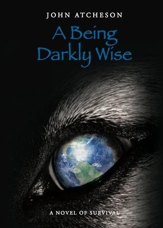 A Being Darkly Wise
