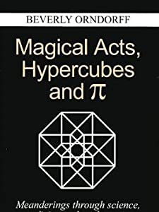 Magical Acts, Hypercubes and Pie: Meanderings Through Science, Medicine and Mathematics