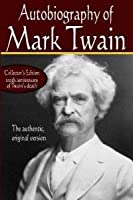 Autobiography of Mark Twain: The Authentic, Original Version