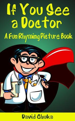 If You See a Doctor: A Fun Rhyming Picture Book