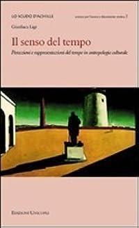 Il senso del tempo: Percezioni e rappresentazioni del tempo in antropologia culturale.