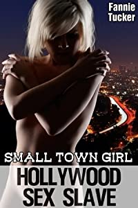 Small Town Girl, Hollywood Sex Slave