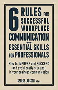 6 Rules for Successful Workplace Communication