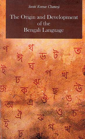 THE ORIGIN AND DEVELOPMENT OF BENGALI LANGUAGE by Suniti