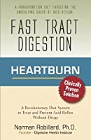 Fast Tract Digestion Heartburn: Clinically Proven Diet Solution to Treat and Prevent Acid Reflux and GERD without Drugs