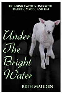 Under the Bright Water (Treading Twisted Lines with Darren, Maddi, and Kai #2)