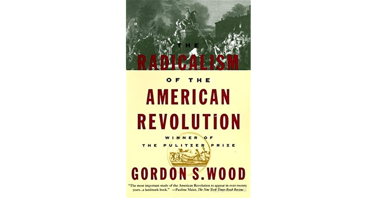 radicalism of the american revolution The radicalism of the american revolution is a bestseller being written by gordon wood the book involves the creation of the republic of america from 1776 to 1787.