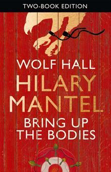 Wolf Hall / Bring Up the Bodies by Hilary Mantel
