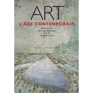 Art, L'Âge Contemporain: Une Histoire Des Arts Plastiques à La Fin Du XXe Siècle