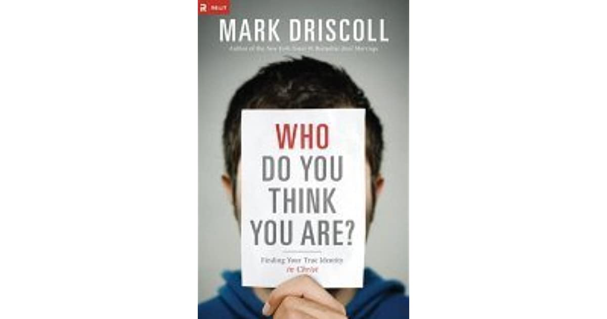 Who Do You Think You Are Finding Your True Identity In Christ By