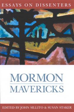 Mormon Mavericks: Essays on Dissenters