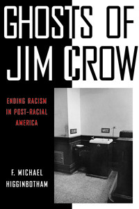 Ghosts of Jim Crow Ending Racism in Post-Racial America