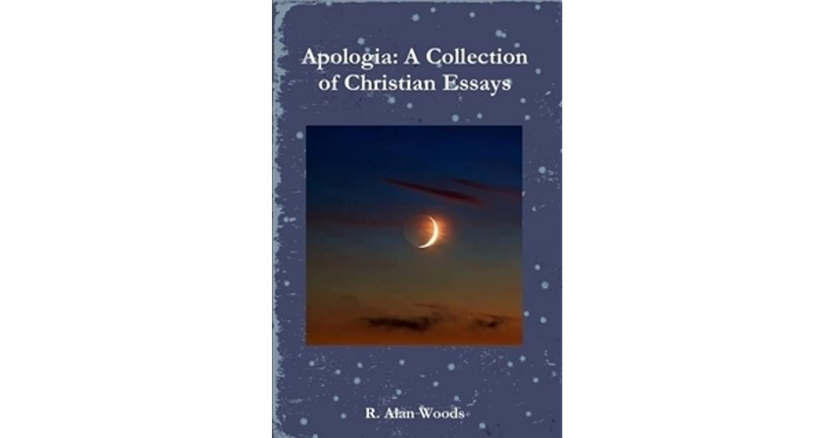 apologia a collection of christian essays by r alan woods