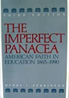 The Imperfect Panacea: American Faith in Education, 1865-1990