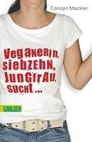 Veganerin, siebzehn, Jungfrau, sucht ...