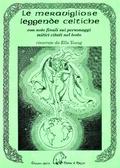 Le Meravigliose Leggende Celtiche con note finali sui personaggi mitici citati nel testo