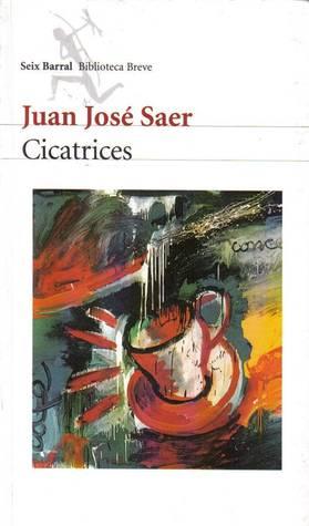 Cicatrices by Juan José Saer