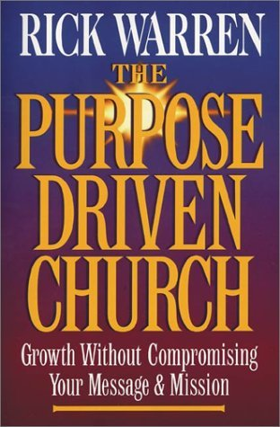 The Purpose Driven Church: Every Church Is Big in God's Eyes by Rick