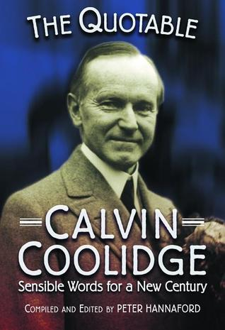 The Quotable Calvin Coolidge by Calvin Coolidge