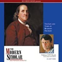 The Life And Times Of Benjamin Franklin (Modern Scholar)