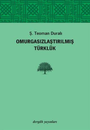 Omurgasızlaştırılmış Türklük by Ş. Teoman Duralı