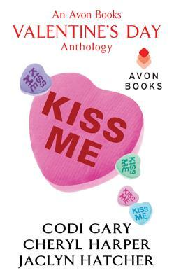 Kiss Me: The Trouble With Sexy / Love Me Tender / Love, Guns, and Heart-Shaped Chocolate