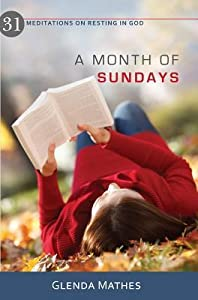 A Month of Sundays: 31 Meditations on Resting in God