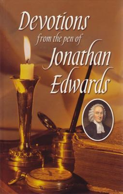 Devotions From The Pen Of Jonathan Edwards by Don Kistler