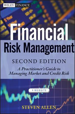 Financial Risk Management  A Practitioner's Guide to Managing Market and Credit Risk, 2 edition