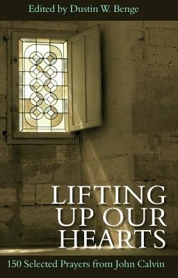 Lifting Up Our Hearts - 150 Selected Prayers from John Calvin