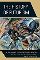 History of Futurism: The Precursors, Protagonists, and Legacies
