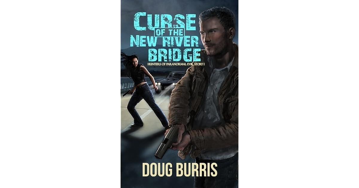 Curse Of The New River Bridge By Doug Burris