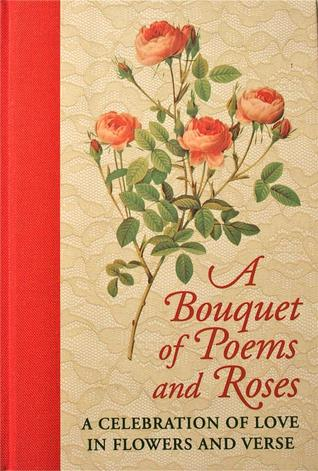 A Bouquet Of Poems And Roses A Celebration Of Love In