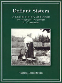 Defiant Sisters: A Social History of Finnish Immigrant Women in Canada