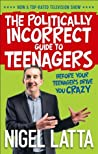 The Politically Incorrect Guide to Teenagers