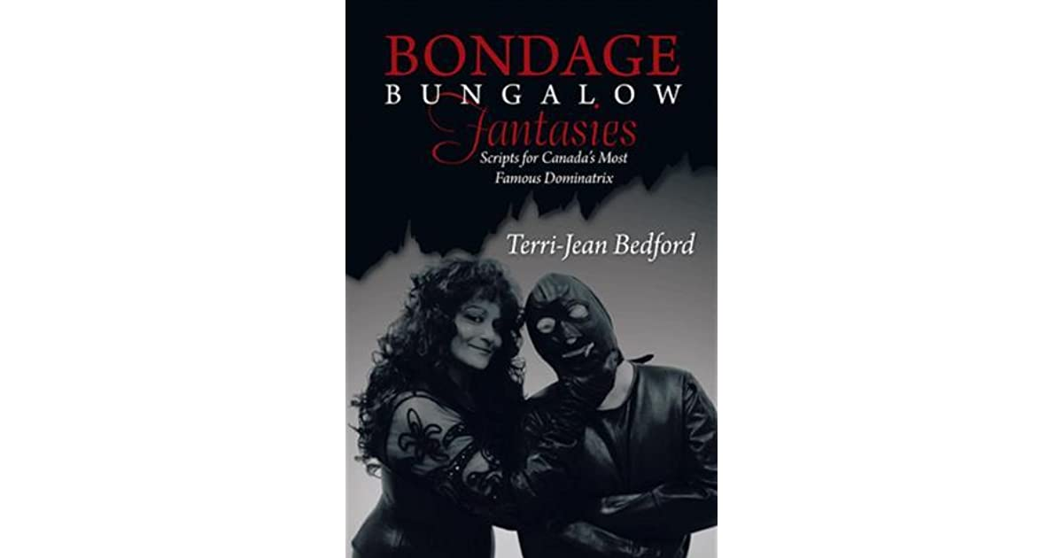 Bondage Bungalow Fantasies: Scripts for Canada's Most Famous Dominatrix