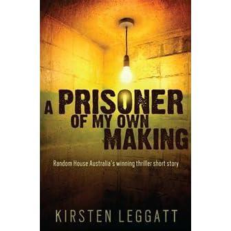 a prisoner of my own making leggatt kirsten