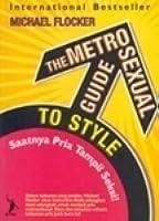 The Metrosexual Guide to Style: Saatnya Pria Tampil Seksi!