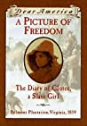 A Picture of Freedom: The Diary of Clotee, a Slave Girl, Belmont Plantation, Virginia 1859 (Dear America)