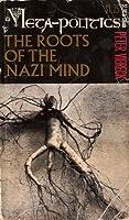 Meta-politics: The Roots of the Nazi Mind