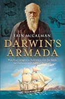 Darwin's Armada: How Four Voyagers To Australasia Won The Battle For Evolution And Changed The World