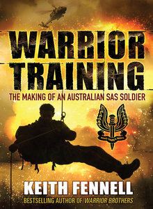 Warrior Training - the making of an Australian SAS Soldier by Keith Fennell