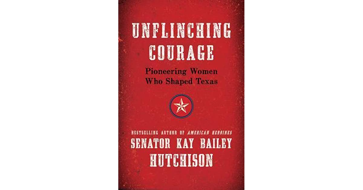 Kay Bailey Hutchison Quotes: Unflinching Courage: Pioneering Women Who Shaped Texas By